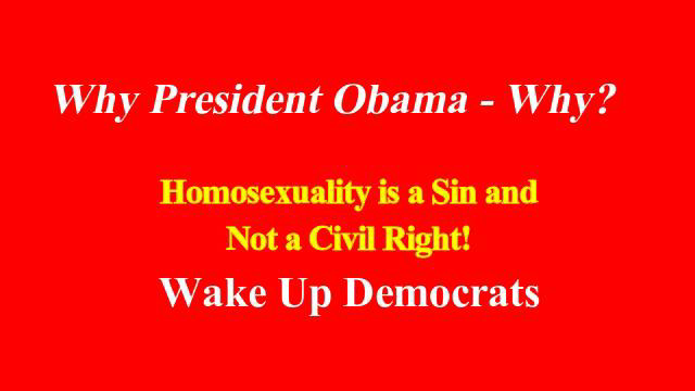 Why President Obama Why - Homosexuality Is a Sin and Not a Civil Right - Democrats Wake Up